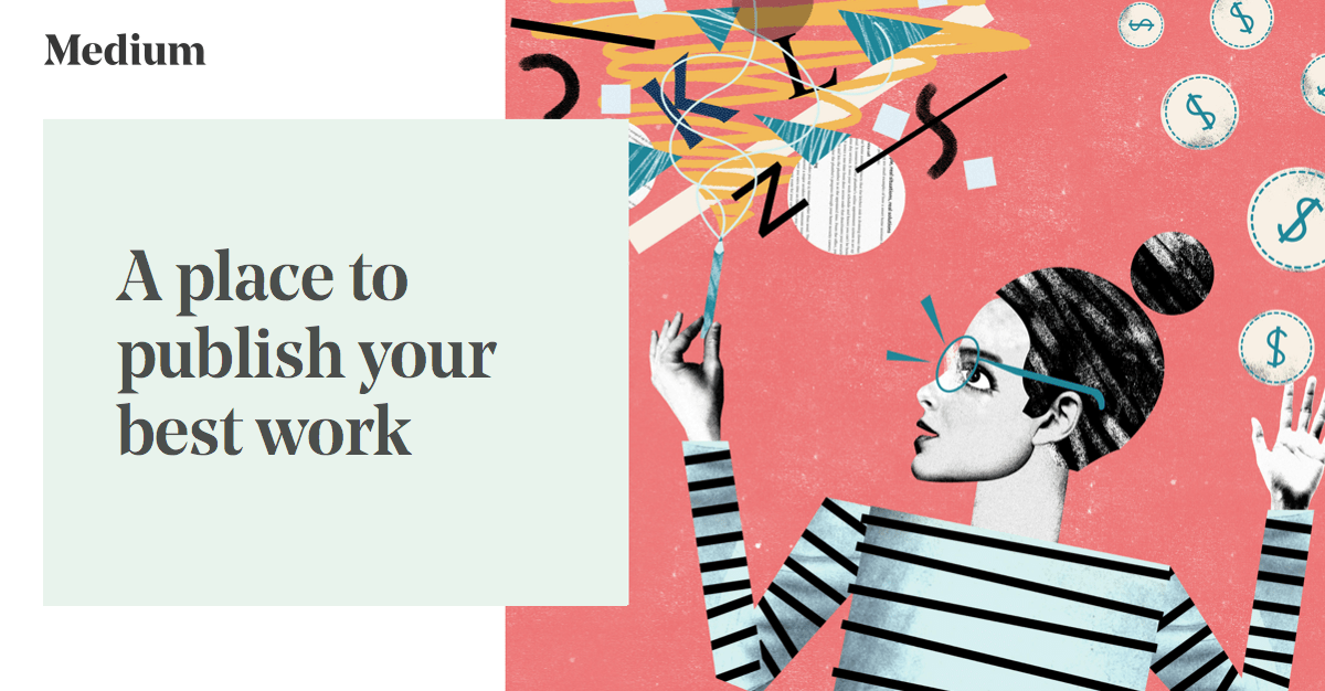 """Mixed media graphic from Medium.com of woman writing and earning money with caption """"A place to publish your best work""""."""